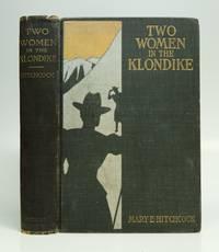 Two Women in the Klondike; The Story of a Journey to Gold-Fields of Alaska