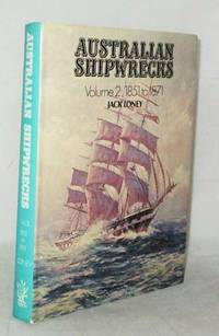 AUSTRALIAN SHIPWRECKS Volume 2: 1851 to 1871 by  Jack Loney - 1st Edition - 1980 - from Adelaide Booksellers (SKU: BIB313756)