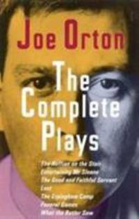 image of The Complete Plays : The Ruffian on the Stair; Entertaining Mr. Sloane; The Good and Faithful Servant; Loot; The Erpingham Camp; Funeral Games; What the Butler Saw