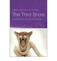 The Third Shore: Women's Fiction from East Central Europe by Agata Schwartz - Paperback - 2007 - from Bookbarn International and Biblio.com