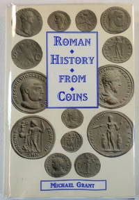 Roman History From Coins : Some Uses of the Imperial Coinage to the Historian