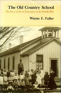 The Old Country School: The Story of Rural Education in the Middle West