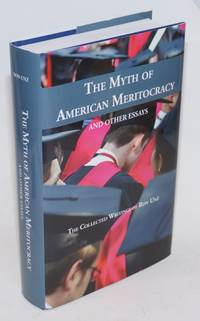 The Myth of American Meritocracy and other essays; The collected writings of Ron Unz