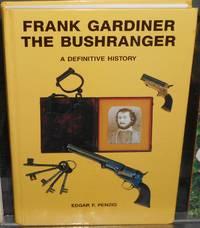 image of Frank Gardiner the Bushranger. A Definitive History