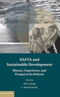 NAFTA and Sustainable Development: History, Experience, and Prospects for Reform (Treaty...
