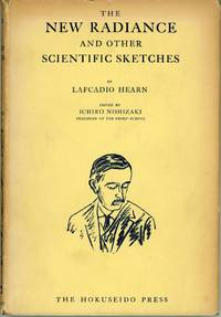 THE NEW RADIANCE AND OTHER SCIENTIFIC SKETCHES ... Edited by Ichiro Nishizaki ..