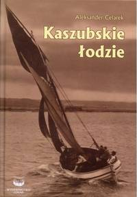 KASZUBSKIE LODZIE (KASHUBIAN / POMERANIAN  FISHING BOATS)