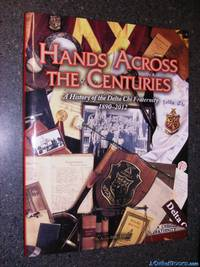 Hands Across the Centuries: A History of the Delta Chi Fraternity, 1890-2012