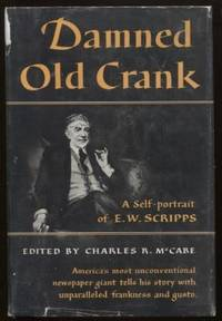 DAMNED OLD CRANK, A Self-Portrait of E.W. Scripps from His Unpublished  Writings