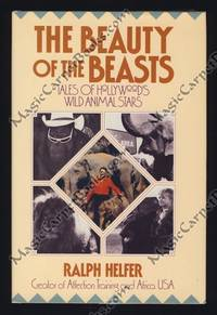 The Beauty of the Beasts: Tales of Hollywood's Wild Animal Stars by  Ralph Helfer - Hardcover - Signed - from MagicCarpetBooks.com and Biblio.com