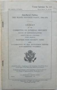 image of Gun-Barrel Politics: The Black Panther Party, 1966-1971. Report by the Committee on Internal Security, House of Representatives. 92d Congress, 1st Session. Together with Minority Views and A Summation by Hon. Richardson Preyer Subcommitte Chairman