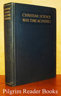 Christian Science War Time Activities: A Report to the Board of Directors  of the Mother Church by the Christian Science War Relief Committee