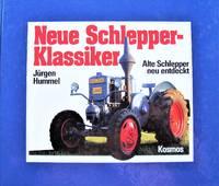 image of Neue Schlepper-Klassiker. Alte Schlepper Neu Entdeckt