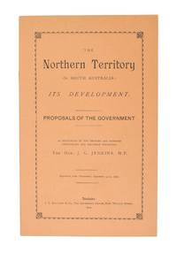 The Northern Territory of South Australia. Its Development. Proposals of the Government as announced by the Premier and Minister controlling the Northern Territory ... Reprinted from 'Hansard', September 14-15, 1904