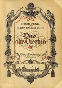 Das alte Dresden. Bilder und Dokumente aus zwei Jahrhunderten by  EUGEN  (gesammelt und herausgegeben von)  ERICH und KALKSCHMIDT - 1925 - from Antiquariaat Parnassos and Biblio.com