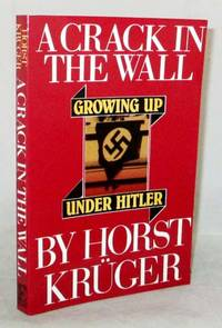 A Crack in the Wall.  Growing up Under Hitler
