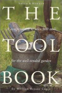 Smith and Hawken: the Tool Book : A Compendium of over 500 Tools for the Well-Tended Garden