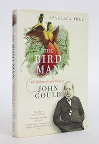 image of The Bird Man: The Extraordinary Story of John Gould
