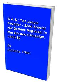 S.A.S.: The Jungle Frontier - 22nd Special Air Service Regiment in the Borneo Campaign, 1963-66