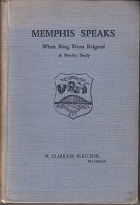 Memphis Speaks.  Memphis, When King Mena Reigned About 4500 B.C. - A Psychic Study  [SIGNED, Association Copy]