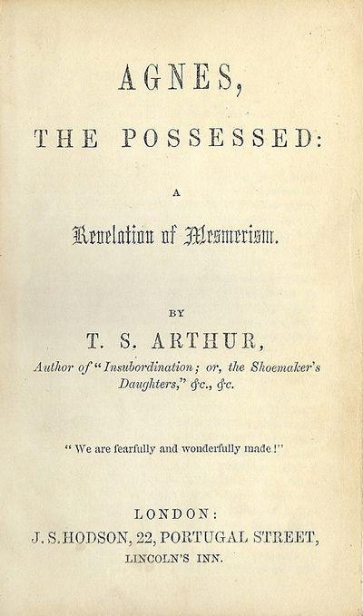 1848. ARTHUR, T.S. AGNES, THE POSSESSED: A REVELATION OF MESMERISM. London: J.S. Hodson, . 32mo., sm...