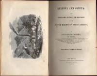 Arizona and Sonora:; The Geography, History, and Resources of the Silver Region of North America