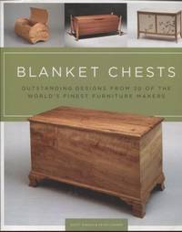 Blanket Chests ;  Outstanding Designs from 30 of the World's Finest  Furniture Makers   Outstanding Designs from 30 of the World's Finest  Furniture Makers
