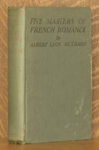 FIVE MASTERS OF FRENCH ROMANCE, ANATOLE FRANCE, PIERRE LOTI, PAUL BOURGET, MAURICE BARRES, ROMAIN ROLLAND