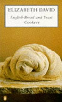 English Bread and Yeast Cookery (Cookery Library) by  Elizabeth David - Paperback - 1987 - from ThriftBooks (SKU: G0140467912I3N01)