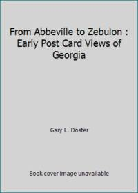 From Abbeville to Zebulon : Early Post Card Views of Georgia