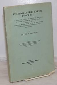 image of Insuring Public School Property: An intensive report of insurance practices in school districts of New York State.  Containing also a general report from cities of the United States and a symposium by insurance executives.  Submitted in partial fulfillment of the requirements for the degree of Doctor of Philsophy in the faculty of philosophy, Columbia University