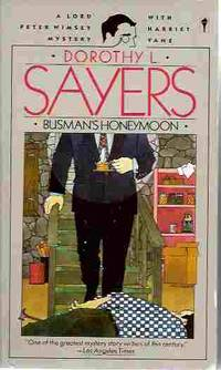 Busman's Honeymoon (Lord Peter Wimsey Mystery Ser.) A Love Story with  Detective Interruptions