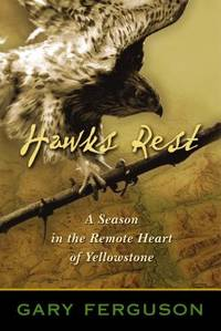 Hawks Rest : A Season in the Remote Heart of Yellowstone
