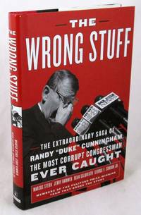 """The Wrong Stuff: The Extraordinary Saga of Randy """"Duke"""" Cunningham, the Most Corrupt..."""