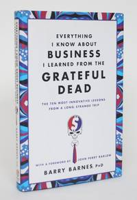 image of Everything I Know About Business I Learned From the Grateful Dead: The Ten Most Innovative Lessons from a Long, Strange Trip