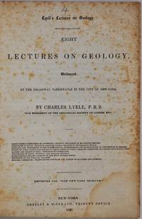 EIGHT LECTURES ON GEOLOGY, Delivered at the Broadway Tabernacle in the City of New York. Reported for The New York Tribune.