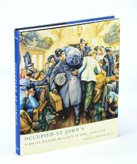 Occupied St John's: A Social History of a City at War, 1939-1945
