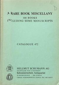 Catalogue 472/n.d.: A Rare Book Miscellany. 100 Books including some  Manuscripts.