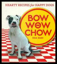 BOW WOW CHOW - Hearty Recipes for Happy Dogs