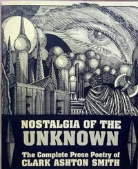 image of Nostalgia of the Unknown:  The Complete Prose Poetry of Clark Ashton Smith