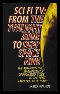 SCI FI TV: From The Twilight Zone To Deep Space Nine - The Authoritative Magnificently Opinionated Guide to the First Fifty Years