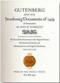 GUTENBERG AND THE STRASBOURG DOCUMENTS OF 1439 AN INTERPRETATION...TO WHICH HAS BEEN APPENDED THE TEXT OF THE DOCUMENTS IN THE ORIGINAL ALSATIAN, THE FRENCH OF LABORDE, AND MODERN GERMAN AND ENGLISH TRANSLATIONS