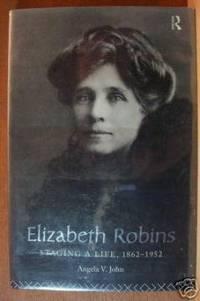 ELIZABETH ROBINS Staging a Life 1862 - 1952