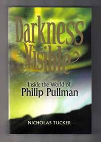 Darkness Visible: Inside the World of Philip Pullman  - 1st Edition/1st  Printing