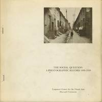THE SOCIAL QUESTION: A PHOTOGRAPHIC RECORD 1895 - 1910.; Exhibition researched and organized by Barbara Norfleet Cohn and William S. Johnson, Carpenter Center for the Visual Arts, Harvard University, September 28 - October 28, 1973