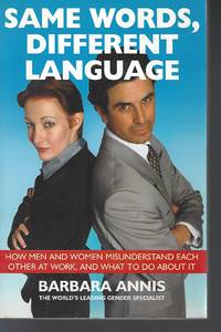 Same Words Different Language: How Men and Women Misunderstand each other at Work and What to do About it