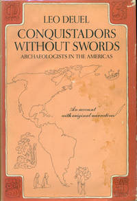 image of CONQUISTADORS WITHOUT SWORDS : ARCHEOLOGISTS IN THE AMERICAS : An Account with Original Narratives