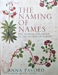 The Naming of Names: The Search for Order in the World of Plants by  Anna Pavord - 1st Edition - 2005 - from Librairie La Foret des livres (SKU: R3619)