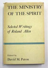 image of The Ministry Of The Spirit Selected Writings of Roland Allen with a Memoir by Alexander  McLeish