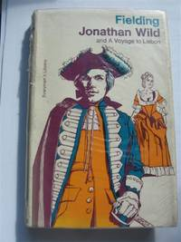 Jonathan Wild: The journal of a voyage to Lisbon (Everyman's library)